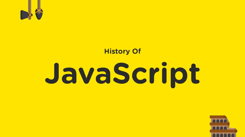 تاریخچه جاوا اسکریپت (جایگزین: تاریخچه و روند پیشرفت زبان برنامه نویسی جاوا اسکریپت)